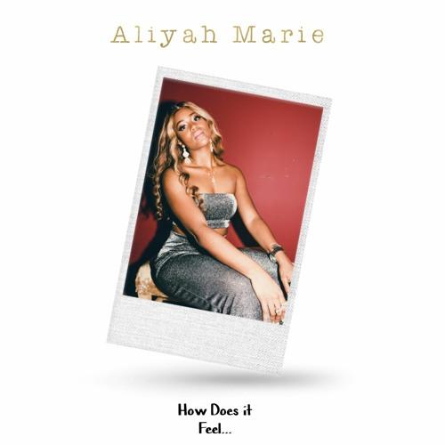 ALIYAH MARIE - HOW DOES IT FEEL