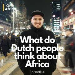 What Do DUTCH PEOPLE Think About Africa [Episode 4]