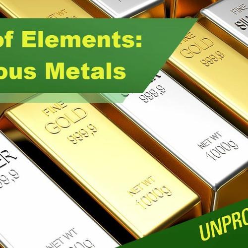 Table of Elements: Precious Metals - Episode 188