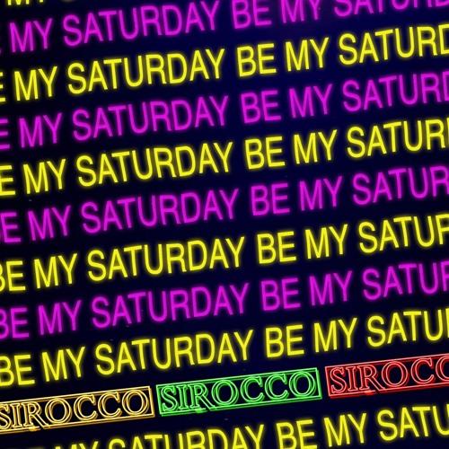Sirocco - Be My Saturday