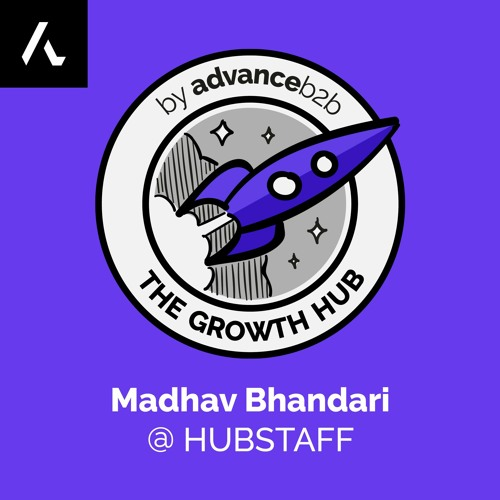Madhav Bhandari - Marketing Manager at Hubstaff - From $200K to $2M ARR, 6 SaaS Growth Lessons