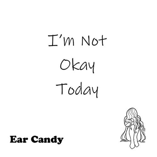 I'm Not Okay Today