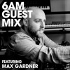 6AM Guest Mix: Max Gardner (Live at Direct To Earth, SF)