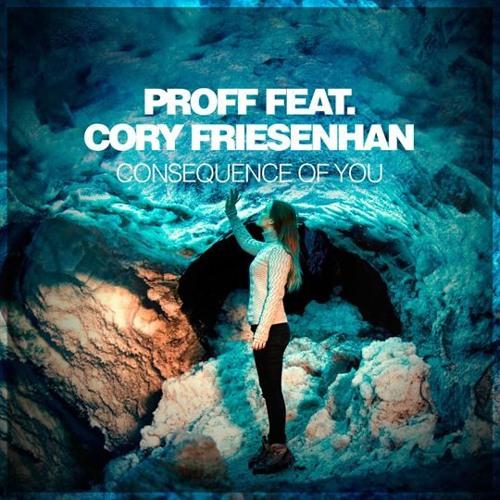PROFF Feat. Cory Friesenhan - Consequence Of You (ben castañeda edit)