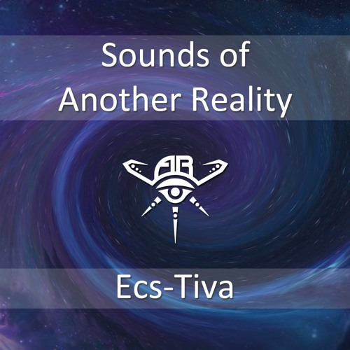 Ecs-Tiva - Sounds Of Another Reality  | Podcast #5