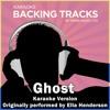 Ghost (Originally Performed By Ella Henderson) [Karaoke Version]