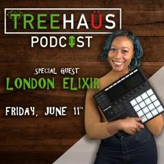 Treehaüs Podcast Ep. 1 (London Elixir)
