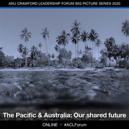 ACLF Big Picture Series - The Pacific and Australia: Our shared future