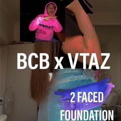 BCB x VTAZ - 2 FACED FOUNDATION (Prod. Kel24k)