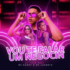 VOU TE FALAR UM NEGOCIN - MC DANNY - MC LAURETA - DJ YURE BEAT