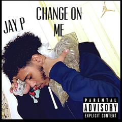 Jay P- Change On Me