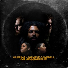 Clipping. ft Cam & China - 96 Neve Campbell (Mr Jennings Flip)