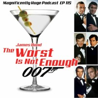 Episode 115 - James Bond: The Worst Is Not Enough
