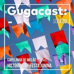 Capelinha de Melão e outras HISTÓRIAS DE FESTA JUNINA - Gugacast - S06E20