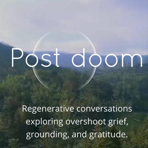 Post-doom: Regenerative conversations exploring overshoot grief, grounding, and gratitude