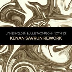 FREE DOWNLOAD || James Holden & Julie Thompson - Nothing (Kenan Savrun Rework)