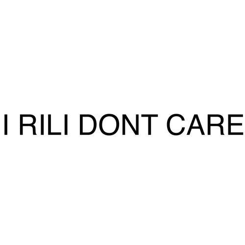 I Rili Don't Care