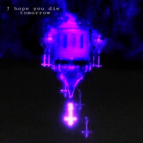 I hope you die tomorrow