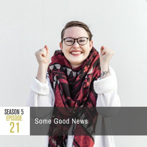 Season 5 Episode 21: Some Good News