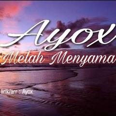 AYOX - MELAH MENYAMA.mp3
