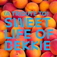 (A Tribute To) Sweet Life Of Bekkie