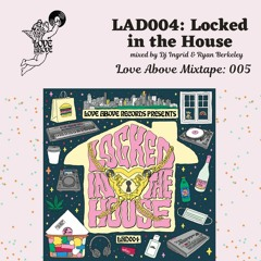 Love Above Mix 005: Locked In The House (LAD004)