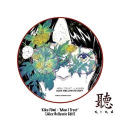 Kiku Fūmi - 'Men I Trust' [ALEX BELLUSCIO EDIT] [FREE DOWNLOAD]