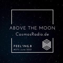 - ABOVE THE MOON - #075 -@CosmosRadio.de -[June 2021] -