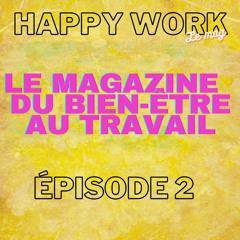 #270-Happy Work, le mag, sur YouTube- épisode 2