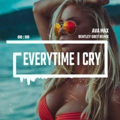Ava Max - EveryTime I Cry (Bentley Grey Remix)