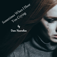 Sometimes When I Hear You Crying  By Dave Hanrahan Music - 9 1 20, 11.30 AM