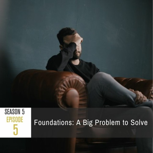 Season 5 Episode 5 - Foundations: A Big Problem to Solve