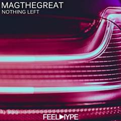 Magthegreat - Nothing Left (Original Mix)