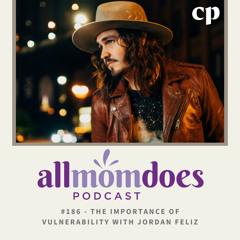 #186 - The Importance of Vulnerability with Jordan Feliz