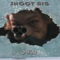 "SHOOT BIG...""I want my money tonight"" By Love Village"