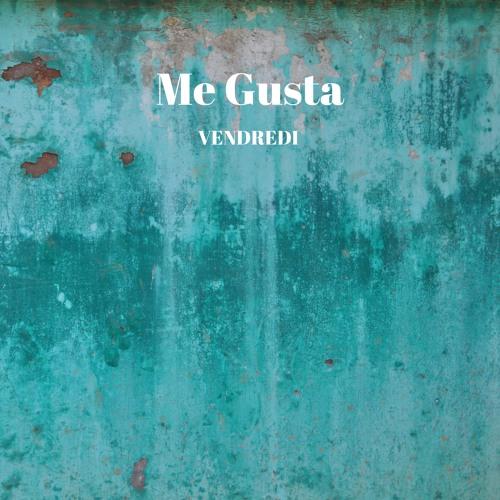 Vendredi - Me Gusta ( Free Download & Free Copyright )