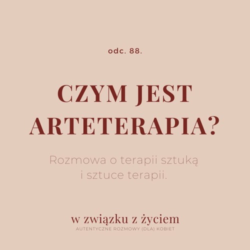 Odc. 88. Czym jest ARTETERAPIA? Rozmowa o terapii sztuką i sztuce terapii.