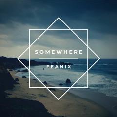 Feanix - Somewhere