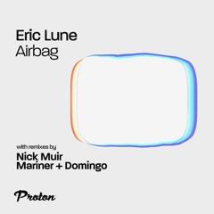 PREMIERE: Eric Lune - Airbag (Mariner + Domingo Remix)[Proton]