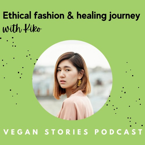 Fair, vegan, sustainable fashion & self-love journey with Kiko