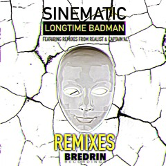 SINEMATIC - LONGTIME BADMAN (REALIST REMIX) [FREE DOWNLOAD]