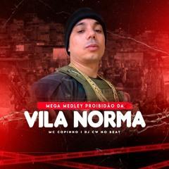 Mega Medley Proibidão Da VILA NORMA Mc Copinho Dj Cw No Beat