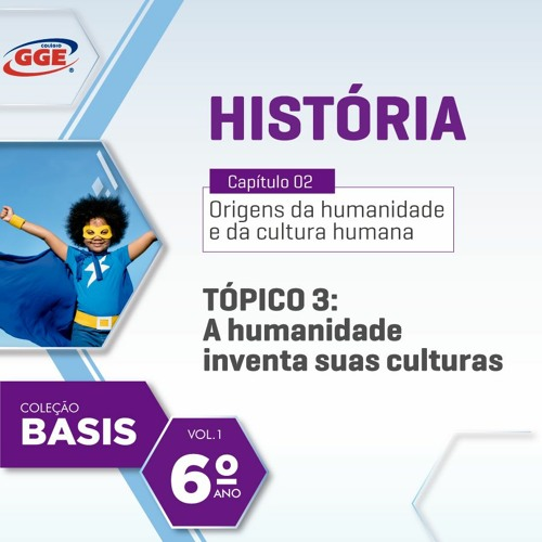 PAP GGE | Basis do 6º ano: A humanidade inventa suas culturas (História - Cap. 2 - Tópico 3)