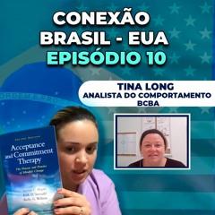 [Conexão Brasil EUA] - Tina Long - Analista do Comportamento - BCBA - Episódio 10