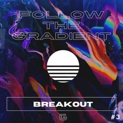 Follow The Gradient - VOL 3 - Breakout