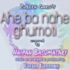 Download One of the most popular song of Zubeen Garg, Ahe Ba Nahe Ghumoti, Covered by me Mp3