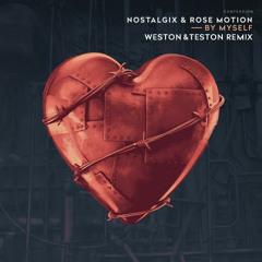 Nostalgix, Rose Motion - By Myself (Weston & Teston Remix)