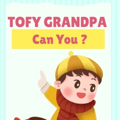 Tofy Grandpa- Can You
