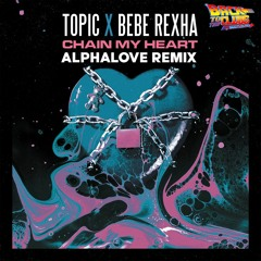 Topic Ft Bebe Rexha - Chain My Heart (Alphalove Remix)