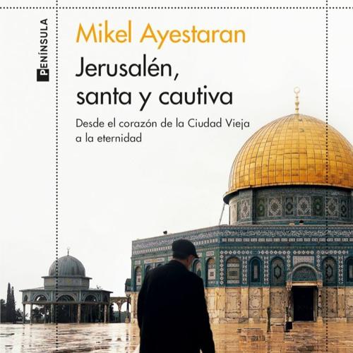 """Día del Libro: Presentación de """"Jerusalén, santa y cautiva"""", de Mikel Ayestaran"""